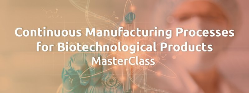 Continuous Manufacturing Processes for Biotechnological Products MasterClass
