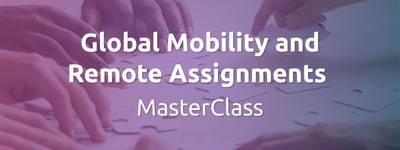 Global Mobility and Remote Assignments MasterClass